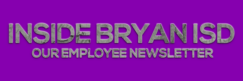Inside Bryan ISD, Our Employee Newsletter